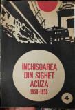 INCHISOAREA DIN SIGHET ACUZA 1950 1955 1991 DETINUTI POLITICI DETENTIE POLITICA