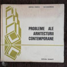 PROBLEME ALE ARHITECTURII CONTEMPORANE - MIRCEA ENESCU /ILIE GHEORGHE