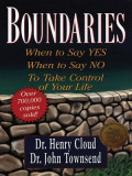 Boundaries: When to Say Yes, When to Say No, to Take Control of Your Life