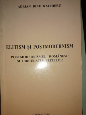 ELITISM SI POSTMODERNISM -ADRIAN DINU RACHIERU, CHISINAU,2000,289PAG foto