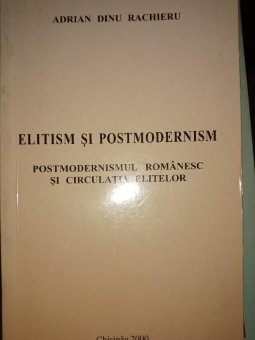 ELITISM SI POSTMODERNISM -ADRIAN DINU RACHIERU, CHISINAU,2000,289PAG