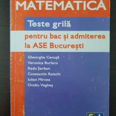 MATEMATICA TESTE GRILA PENTRU BAC SI ADMITERE ASE BUCURESTI - Cenusa, Burlacu
