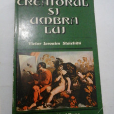 Creatorul si umbra lui -Victor Ieronim Stoichita