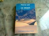 LE DESERT - PIERRE LOTI (CARTE IN LIMBA FRANCEZA)
