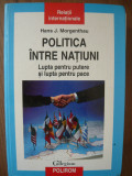 HANS J. MORGENTHAU - POLITICA INTRE NATIUNI - polirom 2007