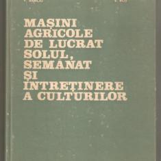 Masini agricole de lucrat solul,semanat si intretinere a culturilor