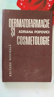Dermatofarmacie Si Cosmetologie - Adriana Popovici EDITURA MEDICALA . foto