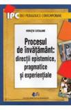 Procesul de invatamant: directii epistemice, pragmatice si experientiale - Horatiu Catalano