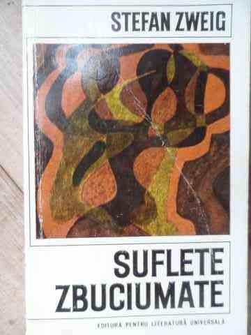 Suflete Zbuciumate - Stefan Zweig ,528245