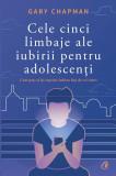 Cele cinci limbaje ale iubirii pentru adolescenti   Gary Chapman