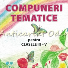 Compuneri Tematice Pentru Clasele III-V - Luiza Chiazna, Ioana Costache