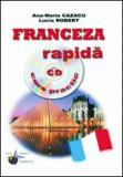 Franceza rapida - curs practic (include CD)/Ana-Maria Cazacu, Iulia Robert