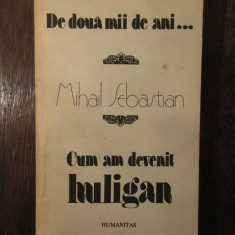 DE DOUA MII DE ANI...CUM AM DEVENIT HULIGAN - MIHAIL SEBASTIAN