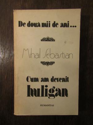 DE DOUA MII DE ANI...CUM AM DEVENIT HULIGAN - MIHAIL SEBASTIAN foto