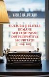 Cultura și elitele române sub comunism, din perspectiva securității