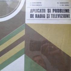 APLICATII SI PROBLEME DE RADIO SI TELEVIZIUNE - I. CONSTANTIN, I. DIACONESCU, M.