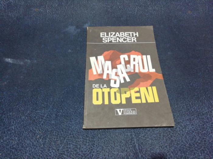 ELIZABETH SPENCER - MASACRUL DE LA OTOPENI