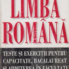 Limba romana - Teste si exercitii pentru capacitate, bacalaureat si admiterea in facultate