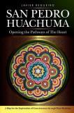 San Pedro Huachuma: Opening the Pathways of the Heart