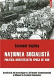 Cumpara ieftin Natiunea socialista. Politica identitatii in epoca de aur/Emanuel Copilas