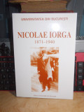 CONSTANTIN BUSE - NICOLAE IORGA : 1871-1940 , UNIVERSITATEA BUCURESTI , 2001