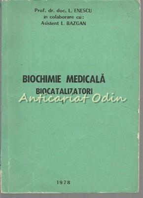 Biochimie Medicala. Biocatalizatori - L. Enescu, L. Bazgan foto