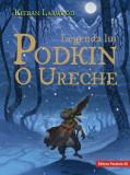 Saga celor cinci taramuri. Cartea intai: Legenda lui Podkin O Ureche, Kieran Larwood