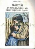 Cumpara ieftin Povestiri Din Copilaria Tatalui Meu Si Din Viata Mamei Floarea - Vasile Marcu