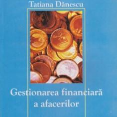 Gestionarea financiara a afacerilor - Tatiana Danescu