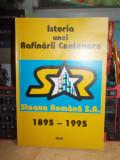 ''STEAUA ROMANA'' CAMPINA (1895-1995) : ISTORIA UNEI RAFINARII CENTENARE , 1995