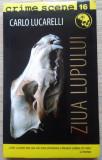 Carlo Lucarelli / ZIUA LUPULUI (Colecția Crime Scene)