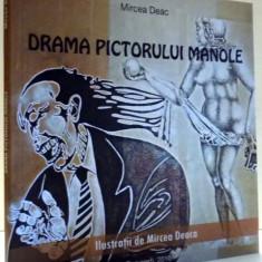 DRAMA PICTORULUI MANOLE de MIRCEA DEAC, ILUSTRATII de MIRCEA DEACA , 2010 DEDICATIE*