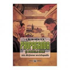Propaganda si rudele sale Mic dictionar enciclopedic CALIN HENTEA foto