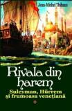 Cumpara ieftin Rivala din harem. Suleyman, Hurrem si frumoasa venetiana, Vol. 1/Jean-Michel Thibaux