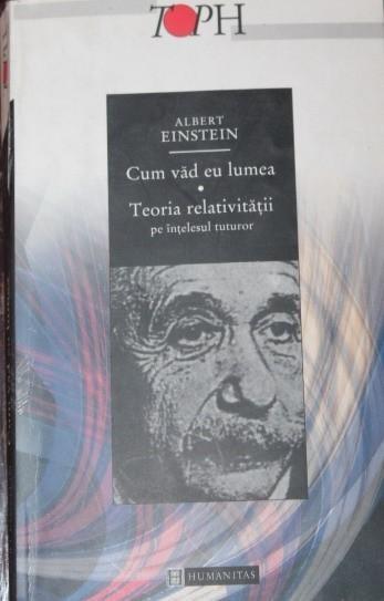 CUM VAD EU LUMEA TEORIA RELATIVITATII PE INTELESUL TUTUROR - ALBERT EINSTEIN