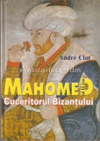 Cumpara ieftin Mahomed al II-lea. Cuceritorul Bizantului - Andre Clot