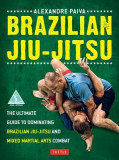 Brazilian Jiu-Jitsu: The Ultimate Guide to Brazilian Jiu-Jitsu and Mixed Martial Arts Combat