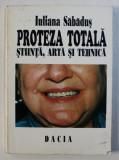 PROTEZA TOTALA - STIINTA , ARTA SI TEHNICA de IULIANA SABADUS , 1995