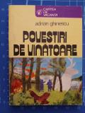 Povestiri de vanatoare - Adrian Ghinescu - Cartea de vacanta - Sport-Turism 1980, Alta editura