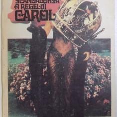 VIATA SCANDALOASA A REGELUI CAROL - IUBIRILE SI PASIUNILE SALE de BARBARA CARTLAND , 1992