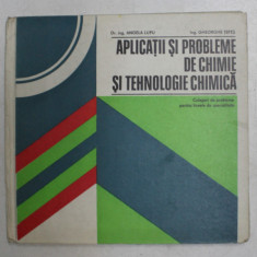 APLICATII SI PROBLEME DE CHIMIE SI TEHNOLOGIE CHIMICA de DR . ING . ANGELA LUPU , ING . GHEORGHE TEPES , 1978