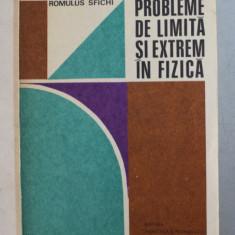 PROBLEME DE LIMITA SI EXTREM IN FIZICA de ROMULUS SFICHI , 1979
