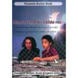 Miracolul vindecarii copilului meu si Manual de vindecare a autismului - Elizabeth Burton Scott