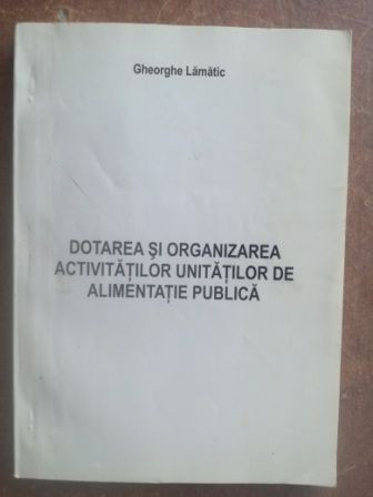 Dotarea si organizarea activitatilor unitatilor de alimentatie publica- Gheorghe Lamatic