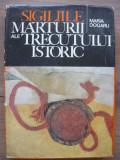MARIA DOGARU - SIGILIILE MARTURII ALE TRECUTULUI ISTORIC ( album sigilografic )