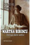 Martha Bibescu. Intriga fara iubire | Dumitru Hincu