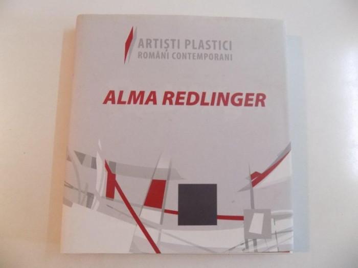 ARTISTI PLASTICI ROMANI CONTEMPORANI - ALMA REDLINGER , EDITIE INGRIJITA de VASILE PRETROVICI , DARIA SIMION , 2009