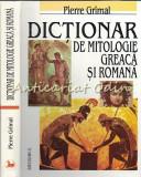 Cumpara ieftin Dictionar De Mitologie Greaca Si Romana - Pierre Grimal