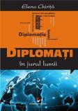 Diplomati in jurul lumii | Elena Chirita, Editura Universitara