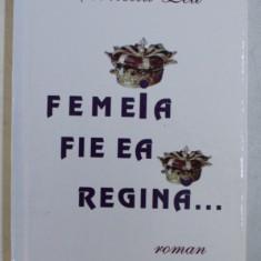 FEMEIA , FIE EA REGINA ... CRONICA APOCRIFA A UNEI IUBIRI IMAGINATE de CORNELIU LEU , 2010